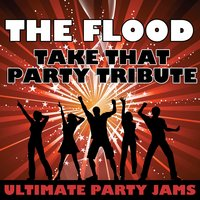 The Flood (Take That Party Tribute) — Ultimate Party Jams
