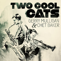 Two Cool Cats — Gerry Mulligan & Chet Baker, and Chet Baker