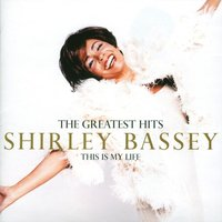 The Greatest Hits: This Is My Life — Shirley Bassey