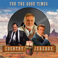 For the Good Times (Country Jukebox) — сборник