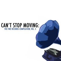 Can't Stop Moving: The Fire Records Compilation, Vol. 5 — сборник