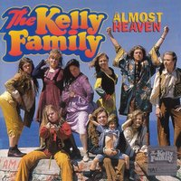 Almost Heaven — The Kelly Family