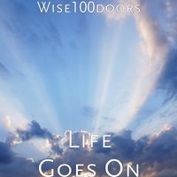 Life Goes On — Wise100doors