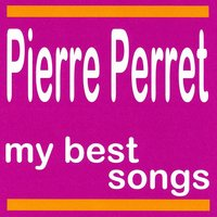 Pierre Perret : My Best Songs — Pierre Perret