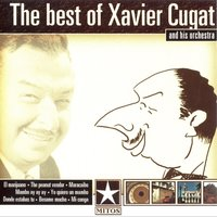 The Best Of Xavier Cugat And His Orchestra — Xavier Cugat and His Orchestra