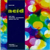 Mad on Acid, Vol. 1 — Joe Smooth