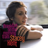 Breakfast On The Morning Tram — Stacey Kent