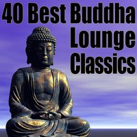 40 Best Buddha Lounge Classics - The Ultimate Chillout, Lounge & Ambient Collection — сборник