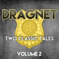 Dragnet - Two Classic Tales, Vol. 2 — Jack Webb