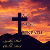 At, Near, Beneath — Christian Schrock & Jonathan Reed