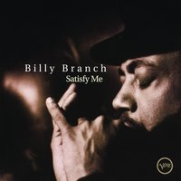 Satisfy Me — Billy Branch