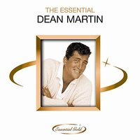 The Essential Dean Martin — Dean Martin