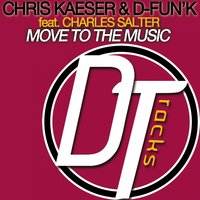 Move to the Music — Charles Salter, Chris Kaeser, D-fun'K, Chris Kaeser, D-fun'K