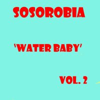 Water Baby, Vol. 2 — Sosorobia