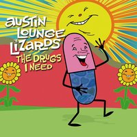 The Drugs I Need — Austin Lounge Lizards