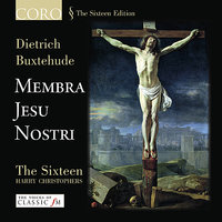 Membra Jesu Nostri — Harry Christophers, The Sixteen, Simon Birchall, James Gilchrist, Robin Blaze, Carolyn Sampson, Дитрих Букстехуде