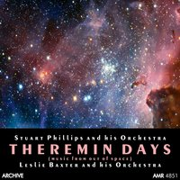 Theremin Days (Music from out of Space) — Bernard Herrman, Samuel Hoffman, Leslie Baxter and His Orchestra, Stuart Phillips and his Orchestra, Leslie Baxter and his Orchestra & Bernard Herrman, Stuart Phillips and his Orchestra