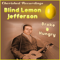Broke And Hungry — Blind Lemon Jefferson