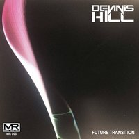 Future Transition — Dennis Hill