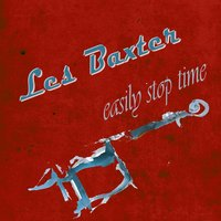 Easily Stop Time — Les Baxter with His Chorus & Orchestra