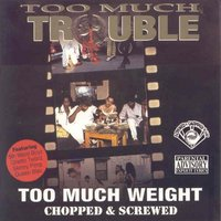 Too Much Weight (Screwed) — Too Much Trouble