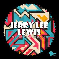 The Return of Jerry Lee — Jerry Lee Lewis