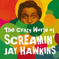 The Crazy World of Screamin' Jay Hawkins — Screamin' Jay Hawkins