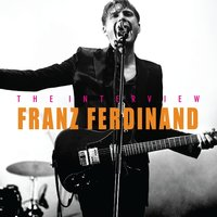 Franz Ferdinand: The Interview — Chrome Dreams Audio Series