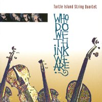 Who Do We Think We Are? — Turtle Island String Quartet