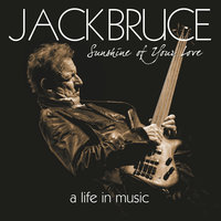 Sunshine Of Your Love - A Life In Music — Jack Bruce, Cream, Bbm