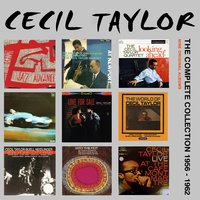 The Complete Collection: 1956 - 1962 — Cecil Taylor