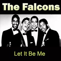 Let It Be Me — The Falcons