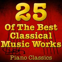 25 Of The Best Classical Music Works (Piano Classics) — Music Classics
