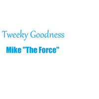 Tweeky Goodness — Mike the Force