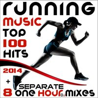Running Music Top 100 Hits 2014 + 8 Separate One Hour DJ Mixes — сборник