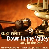 Weill: Down in the Valley, Lady in the Dark — Gertrude Lawrence, Rca Victor Orchestra, Marion Bell, Leonard Joy, RCA Victor Chorus, William McGraw