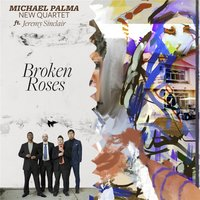 Broken Roses — The Michael Palma New Quartet & Jeremy Sinclair