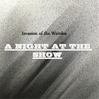 A Night at the Show — Invasion of the Weirdos