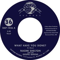 What Have You Done? — Naomi Shelton & the Gospel Queens, Naomi Shelton, The Gospel Queens
