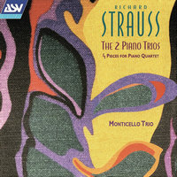Richard Strauss: The 2 Piano Trios; 4 Pieces for Piano Quartet — Monticello Trio