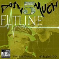 Flatline (feat. Mr King Weezy & Scale5150) — Doin 5 Much