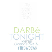Tonight We're Gonna Have A Throwdown - Single — DARBé