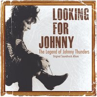 Looking for Johnny: The Legend of Johnny Thunders — Johnny Thunders