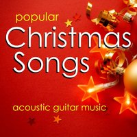 Popular Christmas Songs – Acoustic Guitar Music — Instrumental Holiday Music Artists