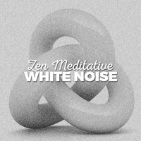 Zen Meditative White Noise — Zen Meditation and Natural White Noise and New Age