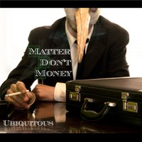 Matter Don't Money — Ubiquitous