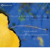 Cello and Piano Meditations — David Darling, Jacqueline Tschabold Bhuyan