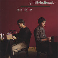 Ruin My Life — Griffith/Holbrook