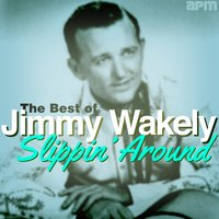 Slippin' Around - The Best of Jimmy Wakely — Jimmy Wakely