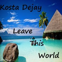 Leave This World — Kosta Dejay